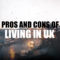 My pros and cons of living in the United Kingdom